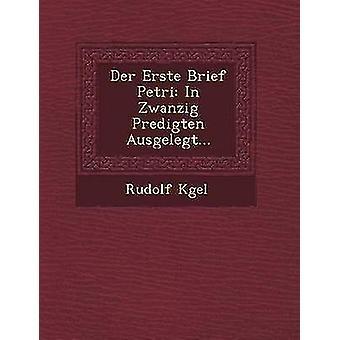 Der Erste Brief Petri In Zwanzig Predigten Ausgelegt... by K. Gel & Rudolf