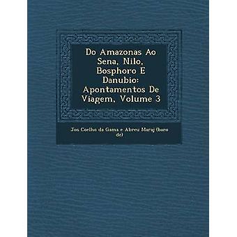 Do Amazonas Ao Sena Nilo Bosphoro E Danubio Apontamentos de Viagem Volume 3 by Jos