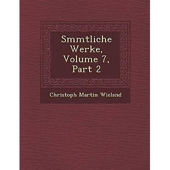 Smmtliche Werke Volume 7 Part 2 by Wieland & Christoph Martin