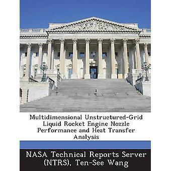 Flerdimensjonale UnstructuredGrid væske rakettmotor munnstykke ytelse og varmen overføre analyse av NASA tekniske rapporter Server NTRS