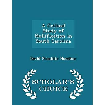 A Critical Study of Nullification in South Carolina  Scholars Choice Edition by Houston & David Franklin