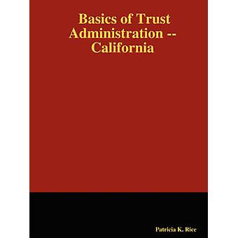 Basics of Trust Administration  California by Rice & Patricia K.