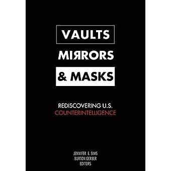 Vaults Mirrors and Masks Rediscovering U.S. Counterintelligence by Sims & Jennifer E.