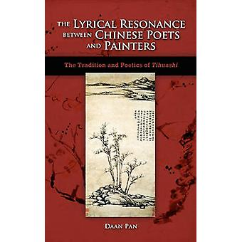 The Lyrical Resonance Between Chinese Poets and Painters The Tradition and Poetics of Tihuashi by Pan & Daan