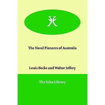 The Naval Pioneers of Australia by Becke & Louis
