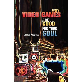 Why Video Games Are Good for Your Soul Pleasure and Learning by Gee & James Paul