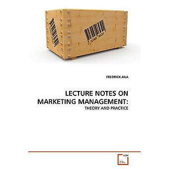 LECTURE NOTES ON MARKETING MANAGEMENT by Aila Fredrick
