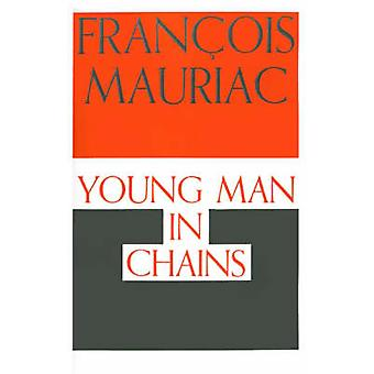 Young Man in Chains by Francois Mauriac - Gerard Hopkins - 9780374526