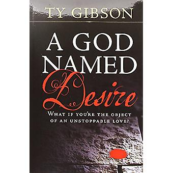 A God Named Desire by Ty Gibson - 9780816355464 Book