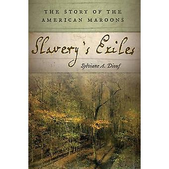 Slavery's Exiles - The Story of the American Maroons by Sylviane A. Di