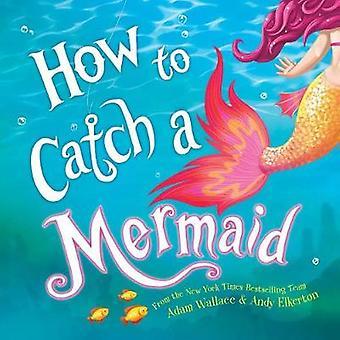 How to Catch a Mermaid by How to Catch a Mermaid - 9781492662471 Book