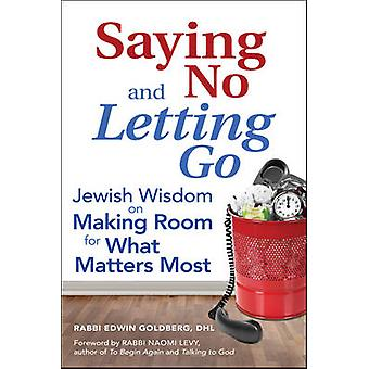 Saying No and Letting Go - Jewish Wisdom on Making Room for What Matte