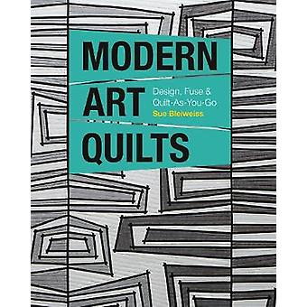 Modern Art Quilts - Design - Fuse & Quilt-as-You-Go by Modern Art