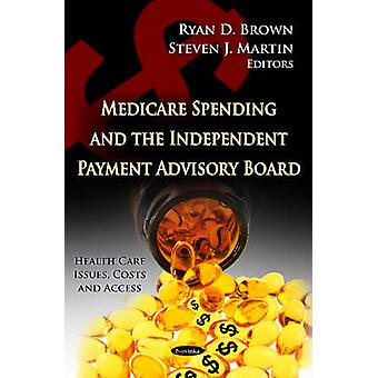 Medicare Spending & the Independent Payment Advisory Board by Ryan D.