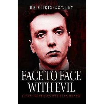 Face to Face with Evil - Conversations with Ian Brady by Chris Cowley