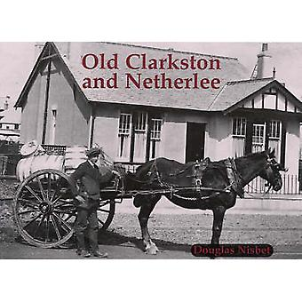 Old Clarkston and Netherlee by Douglas Nisbet - 9781840333893 Book