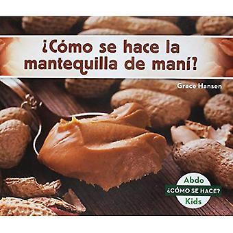 �C�mo se hace la mantequilla de man�? (How Is Peanut Butter Made?)