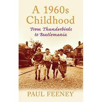 A 1960s Childhood: From Thunderbirds to Beatlemania (Childhood Memories) (Paperback) by Feeney Paul