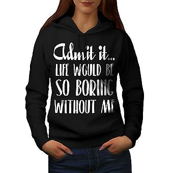 Boring Without Me Women BlackHoodie | Wellcoda