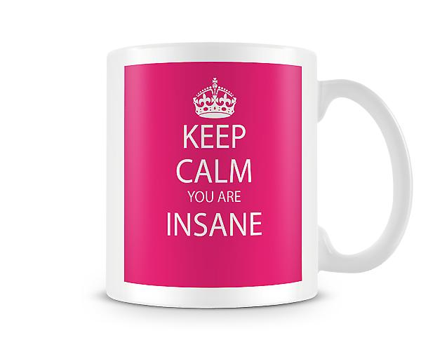Keep Calm You Are Insane Printed Mug