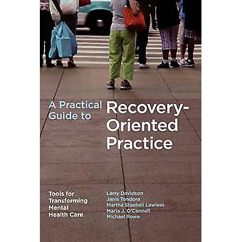 A Practical Guide to RecoveryOriented Praxis von Larry Davidson & Michael Rowe & Janis Tondora & Maria J. OConnell