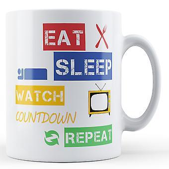 Äta, sova, titta på nedräkningen, upprepa tryckta mugg