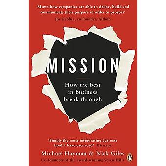 Mission - How the Best in Business Break Through by Michael Hayman - N