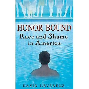 Honor Bound - Race and Shame in America by David Leverenz - 9780813552