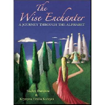 The Wise Enchanter - A Journey Through the Alphabet by Shelley Davidow