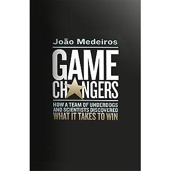 Game Changers - How a Team of Underdogs and Scientists Discovered What