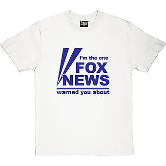 I'm The One Fox News Warned You About Men's T-Shirt