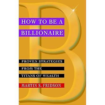 Hur kan man vara en miljardär: beprövade strategier från Titans av rikedom