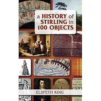 A History of Stirling in 100 Objects. Compiled by Elspeth King