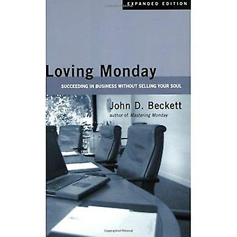 Loving Monday: Succeeding in Business Without Selling Your Soul