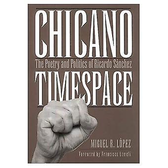 Chicano Timespace: The Poetry and Politics of Ricardo Sanchez (Rio Grande/Rio Bravo: Borderlands Culture and Traditions)