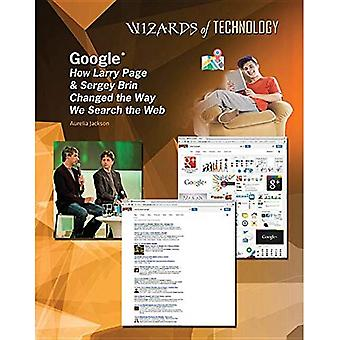 Google: How Larry Page & Sergey Brin Changed the Way We Search the Web (Wizards of Technology)