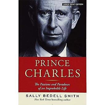 Prins Charles: Passioner och paradoxer av ett osannolikt liv