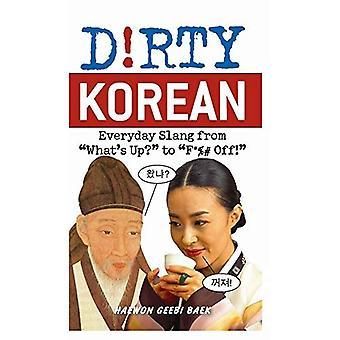 Dirty Korean: Everyday Slang from �ǣWhats Up?�ǣ to �ǣF*%# Off!�ǣ