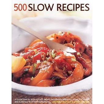 500 Slow recipes: A collection of slow-cooked recipes, including casseroles, soups, pot roasts and puddings with...