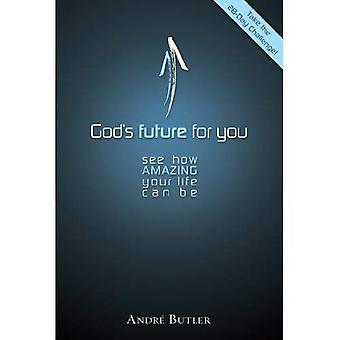 God's Future for You: See How Amazing Your Life Can Be