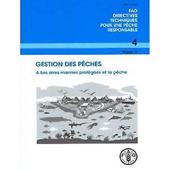 Gestion des peches 4.: Supp.4. Les aires mariniers protegees et la pêche (Fao technische richtsnoeren voor verantwoordelijke...