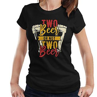 Two Beer Or Not Two Beer Women's T-Shirt