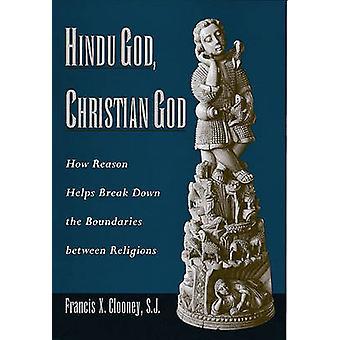 Hindu God Christian God How Reason Helps Break Down the Boundaries Between Religions by Clooney & Francis