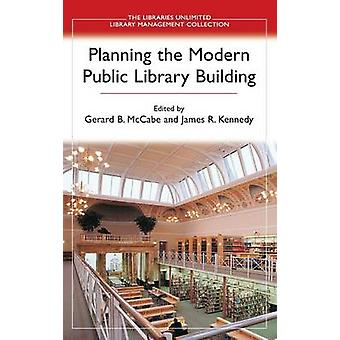 Planning the Modern Public Library Building by McCabe & Gerard