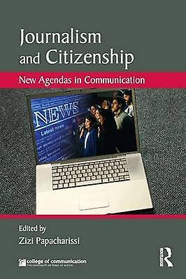 Journalism and Citizenship  nouveau Agendas in Communication by Papacharissi & Zizi