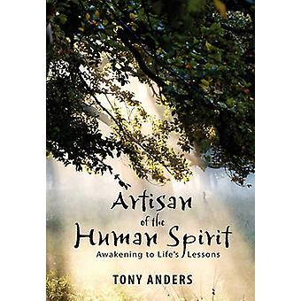 Artisan of the Human Spirit  Awakening to Lifes Lessons by Anders & Tony