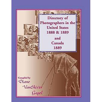 Directory of Photographers in the United States 1888  1889 and Canada 1889 by Gagel & Diane Vanskiver