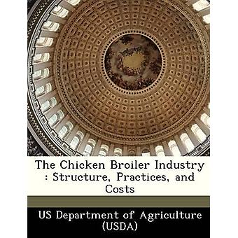 The Chicken Broiler Industry  Structure Practices and Costs by US Department of Agriculture USDA