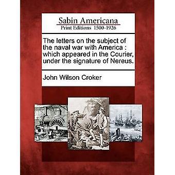Breve om emnet den naval krig med Amerika som dukkede op i kurer under underskrivelsen af Nereus. af Croker & John Wilson