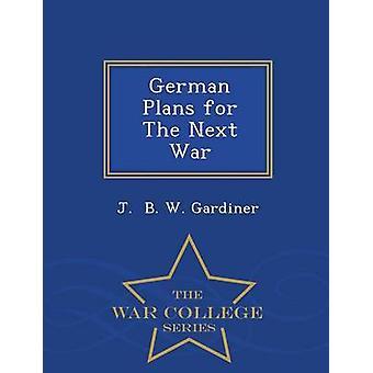 Deutsche Pläne für den nächsten Krieg War College-Serie von B. W. Gardiner & J.